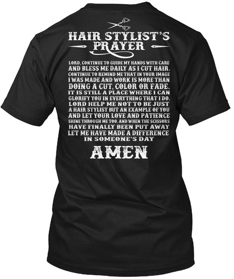 Hair Stylist's Prayer Lord , Continue To Guide My Hands With Care And Bless Me Daily As I Cut Hair. Continue To... Black T-Shirt Back