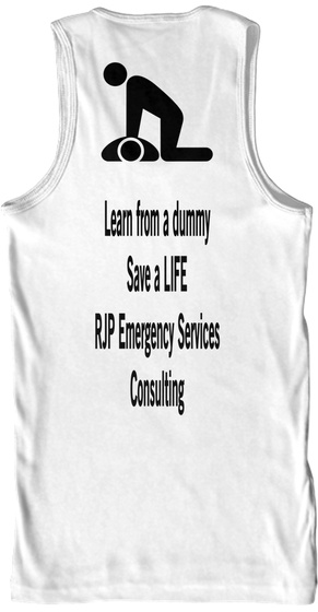 Learn From A Dummy Save A Life Rjp Emergency Services Consulting White T-Shirt Back