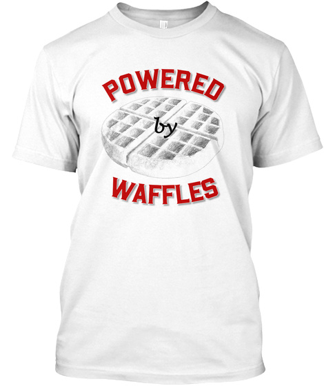 Powered By Waffles White T-Shirt Front