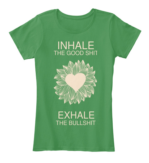 Inhale The Good Shit Exhale The Bullshit Kelly Green  Women's T-Shirt Front