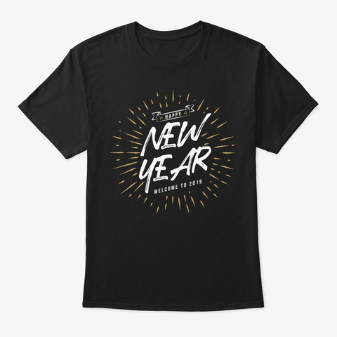 Happy New Year Welcome 2019 New Year's Black T-Shirt Front