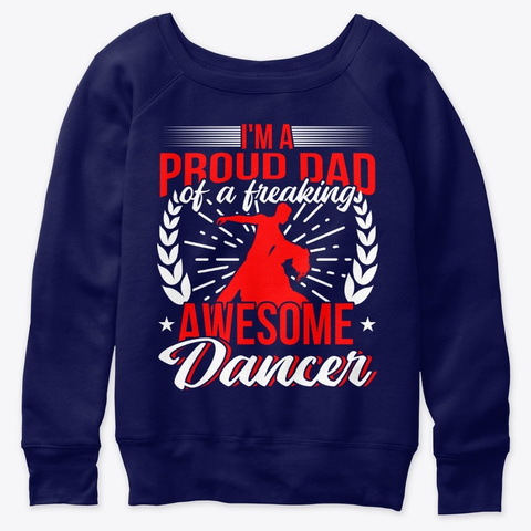 I'm A Proud Dad Of A Freaking Dancer Navy  T-Shirt Front