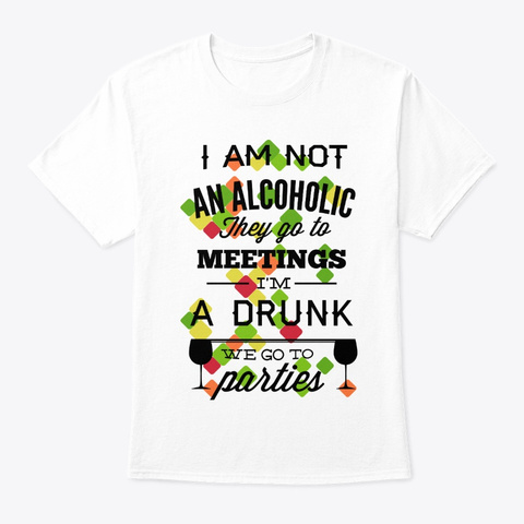 I Am Not An Alcoholic White T-Shirt Front
