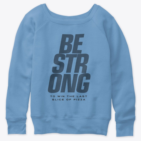 Be Strong   Win That Last Slice Of Pizza Blue Triblend  T-Shirt Front