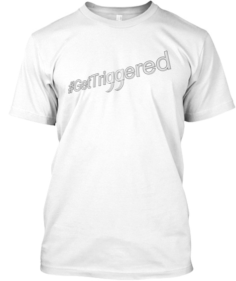 #Gettriggered White T-Shirt Front