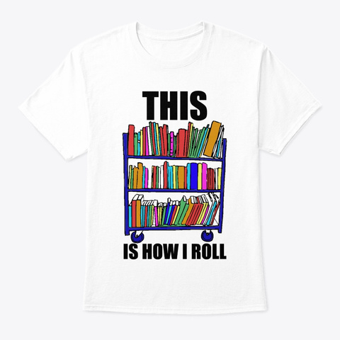 Book This Is How I Roll White T-Shirt Front