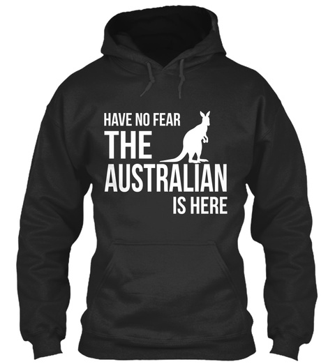 Have No Fear The Australian Is Here  Jet Black Sweatshirt Front