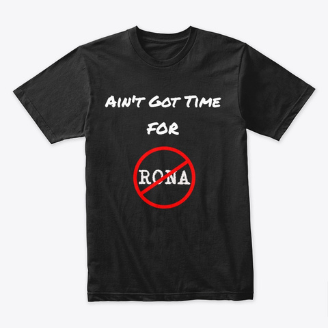 No Time For Rona Carona Virus Black T-Shirt Front