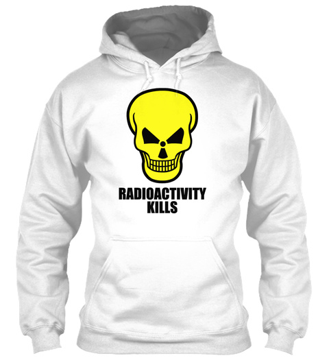 Radioactivity Kills White T-Shirt Front