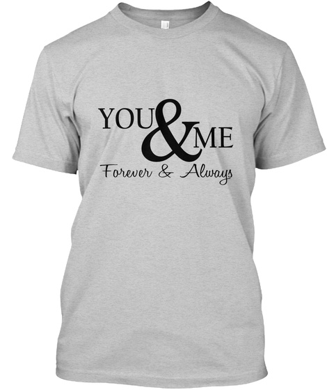 You &Amp; Me Forever &Amp; Always Light Steel T-Shirt Front