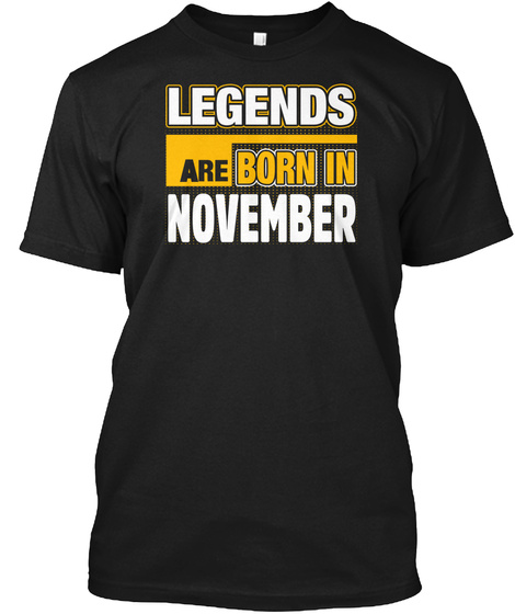 Legends Are Born In November Black T-Shirt Front