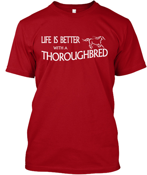 Life Is Beter With Thoroughbred Deep Red T-Shirt Front