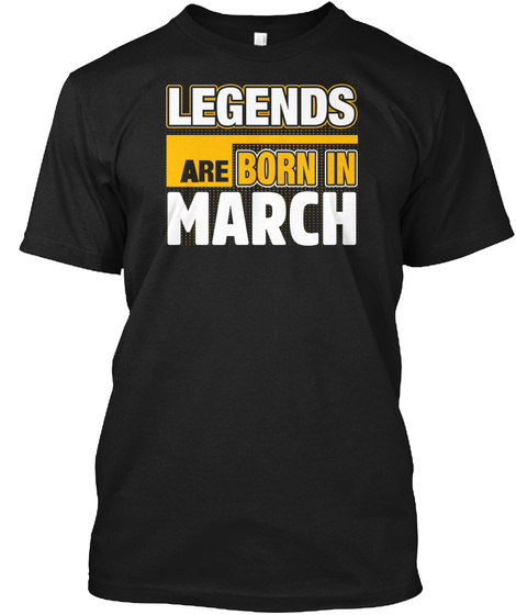 Legends Are Born In March Black T-Shirt Front