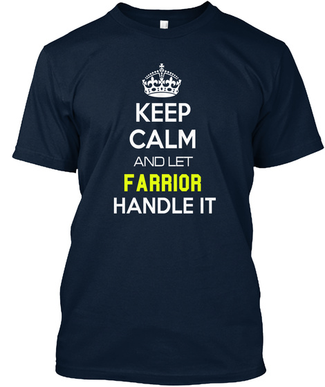 Keep Calm And Let Farrior Handle It New Navy T-Shirt Front