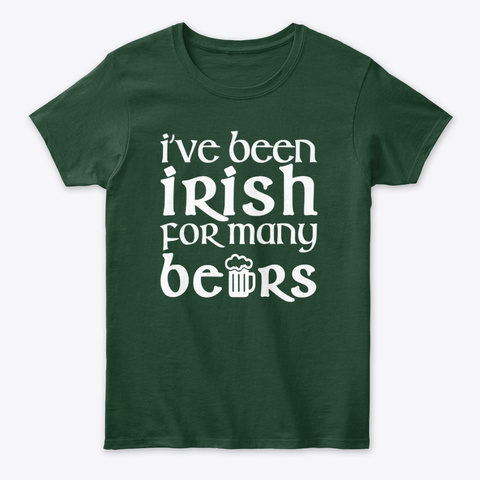 I Have Been Irish For Many Beers Forest Green T-Shirt Front