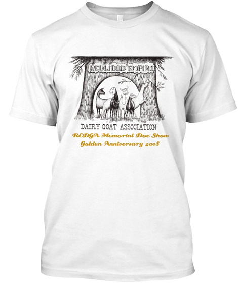 Redwood Empire Dairy Goat Association Redga Memorial Doe Show Golden Anniversary 2018 White T-Shirt Front