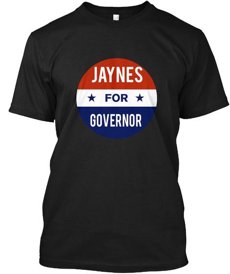 Jaynes For Governor 2018 Black T-Shirt Front