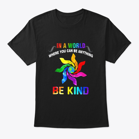 In A World Where You Can Be Anything Be Black T-Shirt Front