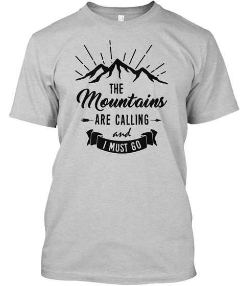 The Mountains Are Calling And I Must Go Light Steel T-Shirt Front