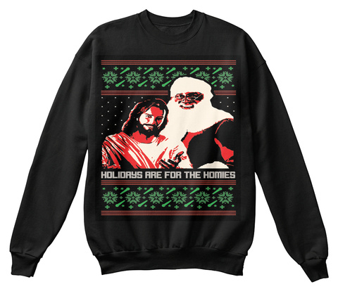 Holidays Are For The Homies Xmas Sweater Black T-Shirt Front