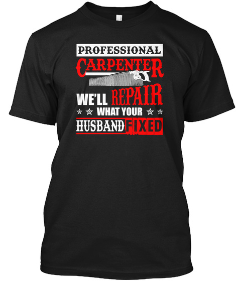 Professional Carpenter, We'll Repair  Black T-Shirt Front
