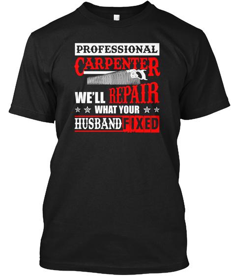 Professional Carpenter, We'll Repair  Black T-Shirt Front