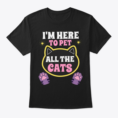 I'm Here To Pet All Cats Owners Gift Black Maglietta Front