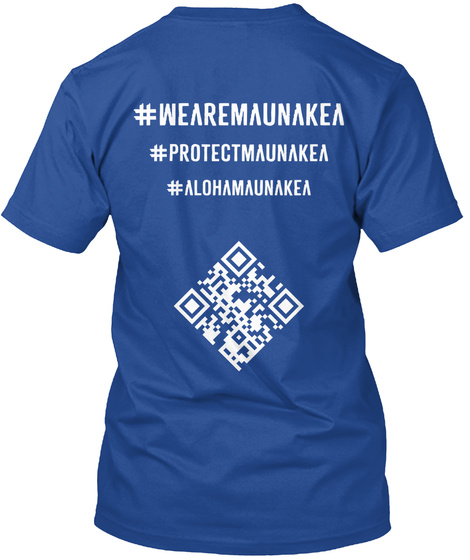 #Wearemaunakea #Protectmaunakea #Alohamaunakea Deep Royal T-Shirt Back