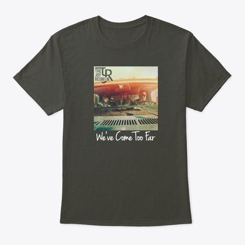 """We've Come Too Far"" Album Cover T Shirt Smoke Gray T-Shirt Front"