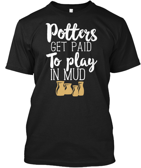 Pottery Anniversary Ceramics Mud Clay Black T-Shirt Front
