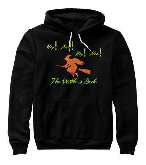Hey! Naa! Hey! Naa! The Witch Is Back Black Sweatshirt Front