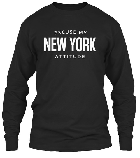 Excuse My New York Attitude  Black T-Shirt Front