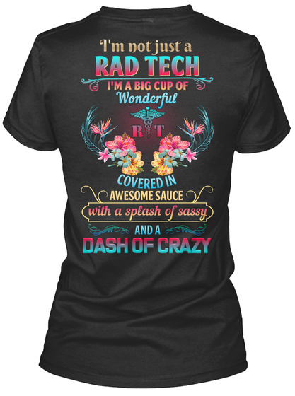 I'm Not Just A Rad Tech I'm A Big Cup Of Wonderful Covered In Awesome Sauce With A Splash Of Sassy And A Dash Of Crazy Black T-Shirt Back