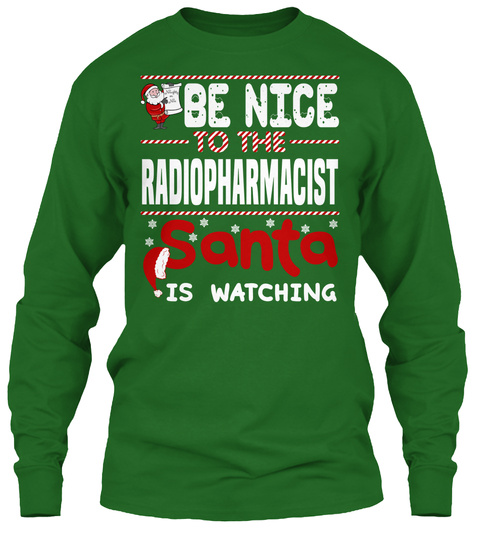 Be Nice To The Radiopharmacist Santa Is Watching Irish Green T-Shirt Front