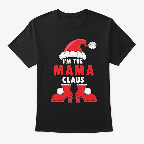I'm The Mama Claus Christmas Family Matc Black T-Shirt Front