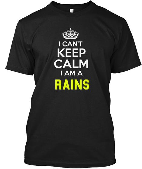 I Can't Keep Calm I Am A Rains Black áo T-Shirt Front
