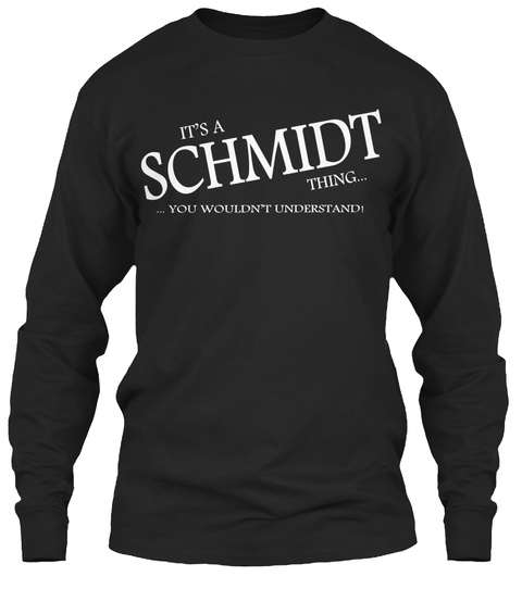 It's A Schmidt Thing... ... You Wouldn't Understand! Black Long Sleeve T-Shirt Front