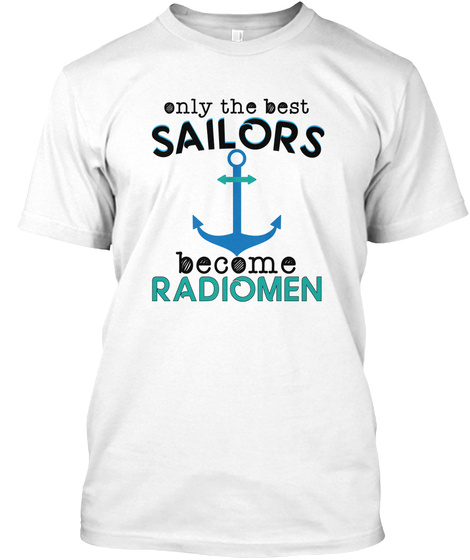 Best Sailors Become Radiomen  Rm White T-Shirt Front