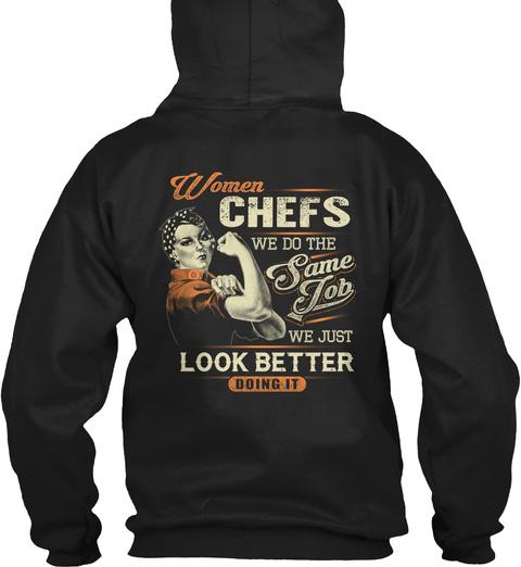 Women Chefs We Do The Same Job We Just Look Better Doing It Black T-Shirt Back