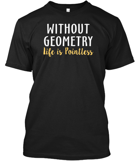 Without Geometry Life Is Pointless Black T-Shirt Front