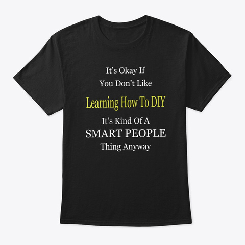 It's Ok If You Don't Like Learning How T Black T-Shirt Front