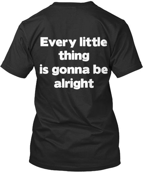 Every Little Thing Is Gonna Be Alright Black T-Shirt Back
