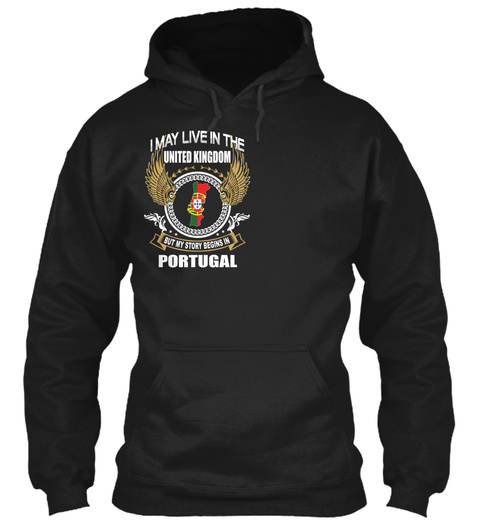 I May Live In The United Kingdom But My Story Begins In Portugal Black T-Shirt Front