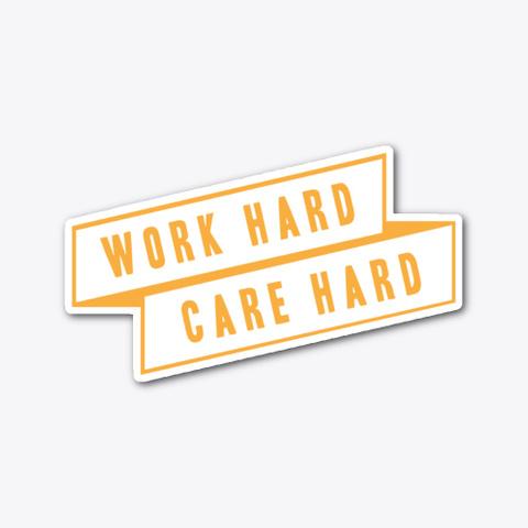 Work Hard. Care Hard. Standard T-Shirt Front