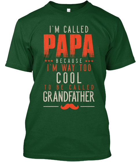 I'm Called Papa Because I'm Way Too Cool To Be Called Grandfather  Deep Forest T-Shirt Front