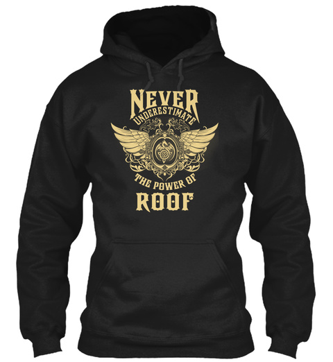 Never Underestimate The Power Of Roof Black T-Shirt Front
