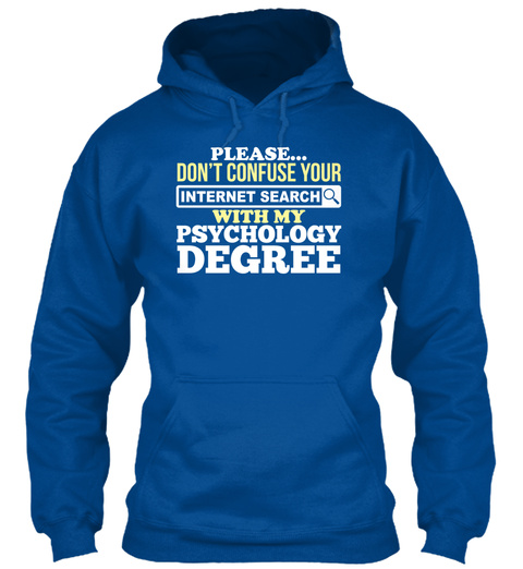 Please Don't Confuse Your Internet Search With My Psychology Degree  Royal Sweatshirt Front