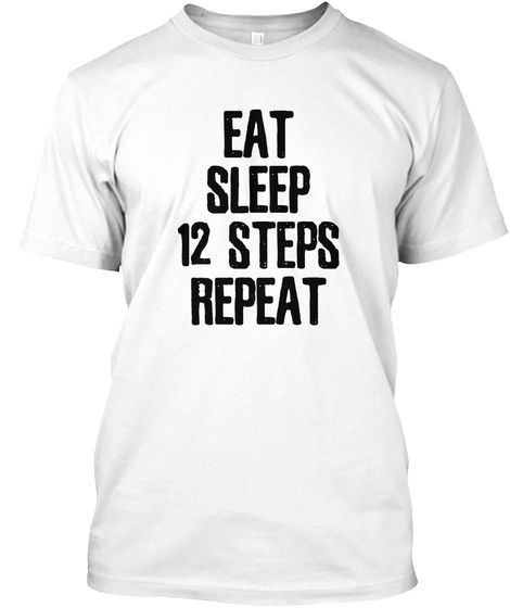 12 Steps Sobriety Recovery  Alcoholics White T-Shirt Front