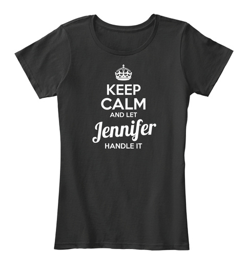 Keep Calm And Let Jennifer Handle It Black T-Shirt Front