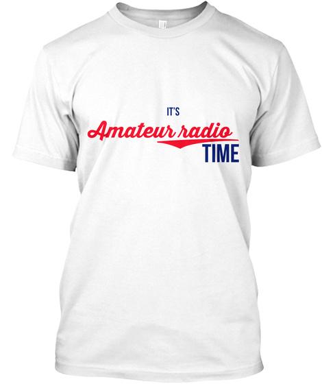 It's Amateur Radio Time White T-Shirt Front
